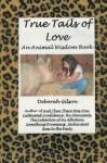 True Tails of Love: An Animal Wisdom Book - Ms. Deborah Gilson
