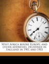 West Africa Before Europe, and Other Addresses, Delivered in England in 1901 and 1903 - Edward Wilmot Blyden