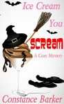 Ice Cream You Scream: A Cozy Mystery (Caesars Creek Mystery Series Book 4) - Constance Barker