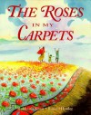 The Roses in My Carpets - Rukhsana Khan