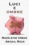 Luci e ombre (serie Armi & bagagli Vol. 4) (Italian Edition) - Madeleine Urban, Abigail Roux, Martina Nealli