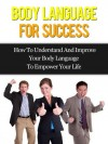 Body Language For Success - How To Understand And Improve Your Body Language To Empower Your Life - David Adam