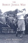 The Bobby Jones Way: How to Apply the Swing Secrets of Golf's All-Time Power-Control Player to Your Own Game - John Andrisani