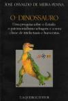 O Dinossauro: Uma Pesquisa Sobre O Estado, O Patrimonialismo Selvagem E A Nova Classe De Intelectuais E Burocratas - Jose Osvaldo de Meira Penna