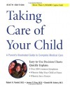 Taking Care of Your Child: A Parent's Guide to Complete Medical Care - Robert Pantell, James Fries, Donald Vickery, M.D. James F. Fries, M.D. Donald M. Vickery, M.D. Robert H. Pantell