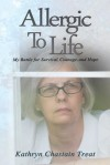 Allergic to Life: My Battle for Survival, Courage, and Hope - Kathryn Chastain Treat