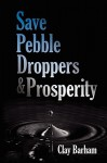 Save Pebble Droppers & Prosperity - Clay Barham
