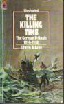 The Killing Time: The German U-Boats 1914-1918 - Edwyn Gray