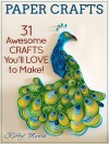 Paper Crafts: 31 Awesome Crafts You'll Love To Make! - Kitty Moore