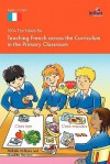 100+ Fun Ideas for Teaching French Across the Curriculum in the Primary Classroom - Michelle R. Williams, Nicolette Hannam