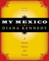My Mexico: A Culinary Odyssey with Recipes - Diana Kennedy