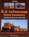 R. G. LeTourneau Heavy Equipment: The Electric-Drive Era 1953-1971 - Eric C. Orlemann