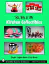 '50s, '60s, & '70s Kitchen Collectibles (Schiffer Book for Collectors) - Douglas Congdon-Martin, Tina Skinner