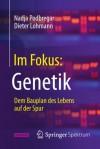 Im Fokus: Genetik: Dem Bauplan des Lebens auf der Spur (Naturwissenschaften im Fokus) (German Edition) - Nadja Podbregar, Dieter Lohmann