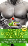 Vegan Bodybuilding Made Easy: The 4-Week Dream Body with Raw Vegan Diet and Bodybuilding - John Williams