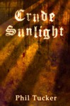 Crude Sunlight - Phil Tucker