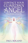 Contact Your Guardian Angel: Transform Your Life - Paul Roland