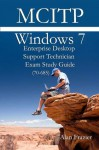 Windows 7 Enterprise Desktop Support Technician (EDST7) 70-685 Study Guide (Windows Exam Certification Series) - Alan Frazier, Sean Odom