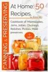 Canning and preserving at home:50 recipes: Cookbook of: marmalades,jams,jellies,chutneys,relishes, pickles,meat preserves - David Hill
