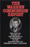 The Warren Commission Report: The Official Report of the President's Commission on the Assassination of President John F. Kennedy - The United States Government