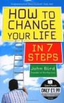 How to Change Your Life in 7 Steps - John Bird