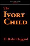The Ivory Child - H. Rider Haggard