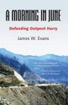 A Morning in June: Defending Outpost Harry - James W. Evans, John S.D. Eisenhower