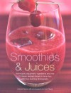 Smoothies And Juices: Techniques, Equipment, Ingredients And Over 75 Classic Recipes Shown In More Than 200 Truly Stunning Photographs - Joanna Farrow