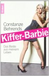 Kiffer Barbie: Das Beste Aus Meinem Leben - Constanze Behrends