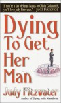 Dying to Get Her Man - Judy Fitzwater