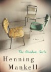 The Shadow Girls - Henning Mankell, Ebba Segerberg