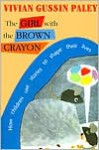The Girl with the Brown Crayon: How Childen Use Stories to Shape Their Lives - Vivian Gussin Paley
