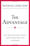 The Advantage: Why Organizational Health Trumps Everything Else in Business - Patrick Lencioni