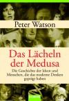 Das Lächeln der Medusa : Die Geschichte des modernen Wissens - Peter Watson