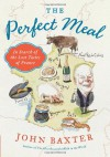 The Perfect Meal: In Search of the Lost Tastes of France - John Baxter