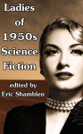 Ladies of 1950s Science Fiction - Eric Shamblen, Dana Lyon, Miriam Allen deFord, Louise Lee Outlaw, Mari Wolf, Elaine Wilber, Alice Eleanor Jones, Carol Emshwiller, Judith Merril