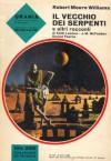 Il vecchio dei serpenti e altri racconti - Robert Moore Williams, J. M. McFadden, Keith Laumer