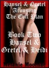 Hansel and Gretel and Heidi: A Fairy Tale Erotica Story (Hansel and Gretel Arousing) - Melanie Moorhac