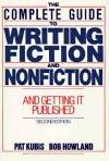The Complete Guide to Writing Fiction and Nonfiction: And Getting It Published - Pat Kubis, Robert M. Howland