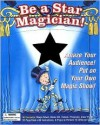 Be a Star Magician!: Amaze Your Audience! Put on Your Own Magic Show! - Cheryl Charming, Cathy Morrison, Rollin Thomas
