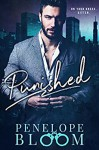Punished - A Dark Billionaire Romance - Penelope Bloom