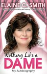 Nothing Like A Dame: My Autobiography - Elaine C. Smith