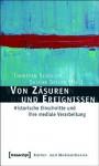 Von Zasuren Und Ereignissen: Historische Einschnitte Und Ihre Mediale Verarbeitung - Thorsten Schuller, Sascha Seiler