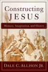 Constructing Jesus: Memory, Imagination, and History - Dale C. Allison Jr.