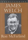 Understanding James Welch - Ronald E. McFarland