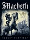 Macbeth: AN HISTORICAL NOVEL OF THE LAST CELTIC KING - Robert Harrison