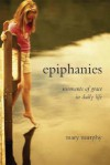 Epiphanies: Moments of Grace in Daily Life - Mary Murphy