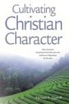 Cultivating Christian Character - Michael A. Zigarelli, Julie Evans, Karen Friesen