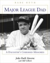 Major League Dad: A Daughter's Cherished Memories - Julia Ruth Stevens, Bill Gilbert