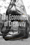 The Economics of Creativity: Art and Achievement Under Uncertainty - Pierre-Michel Menger, Steven Rendall, Amy Jacobs, Arianne Dorval, Lisette Eskinazi, Emmanuelle Saada, Joe Karaganis